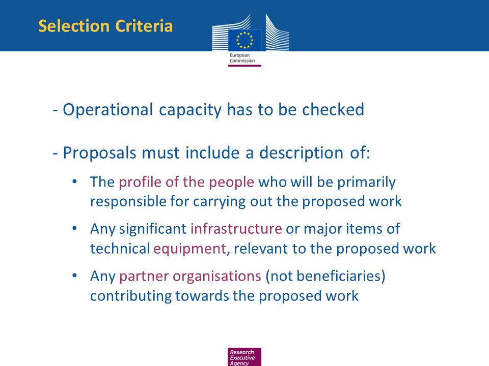 Selection Criteria - Operational capacity has to be checked - Proposals must include a description of: The profile of the people who will be primarily