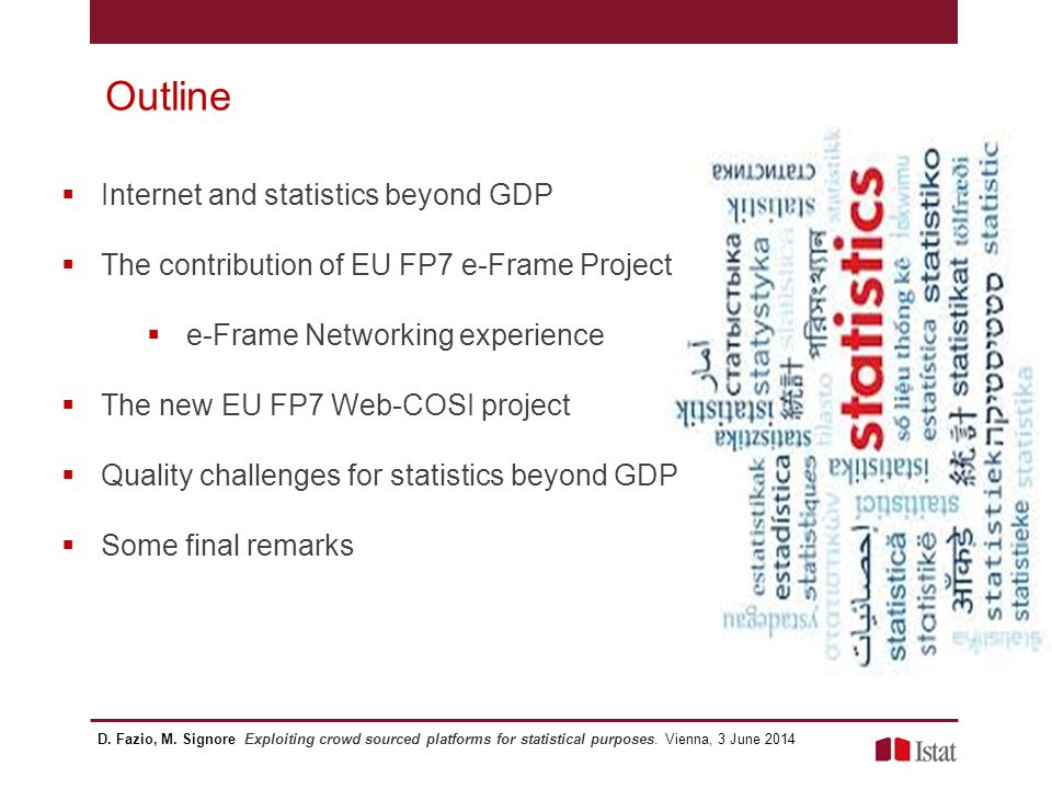 Internet and statistics beyond GDP The last 10 years represent a new era characterized by two revolutions for statisticians and beyond  Internet explosion that has radically changed the way in which information is produced and shared.