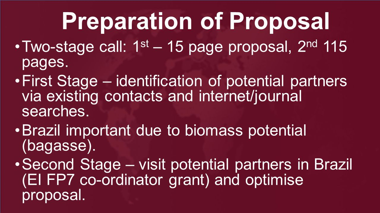 Preparation of Proposal Two-stage call: 1 st – 15 page proposal, 2 nd 115 pages.