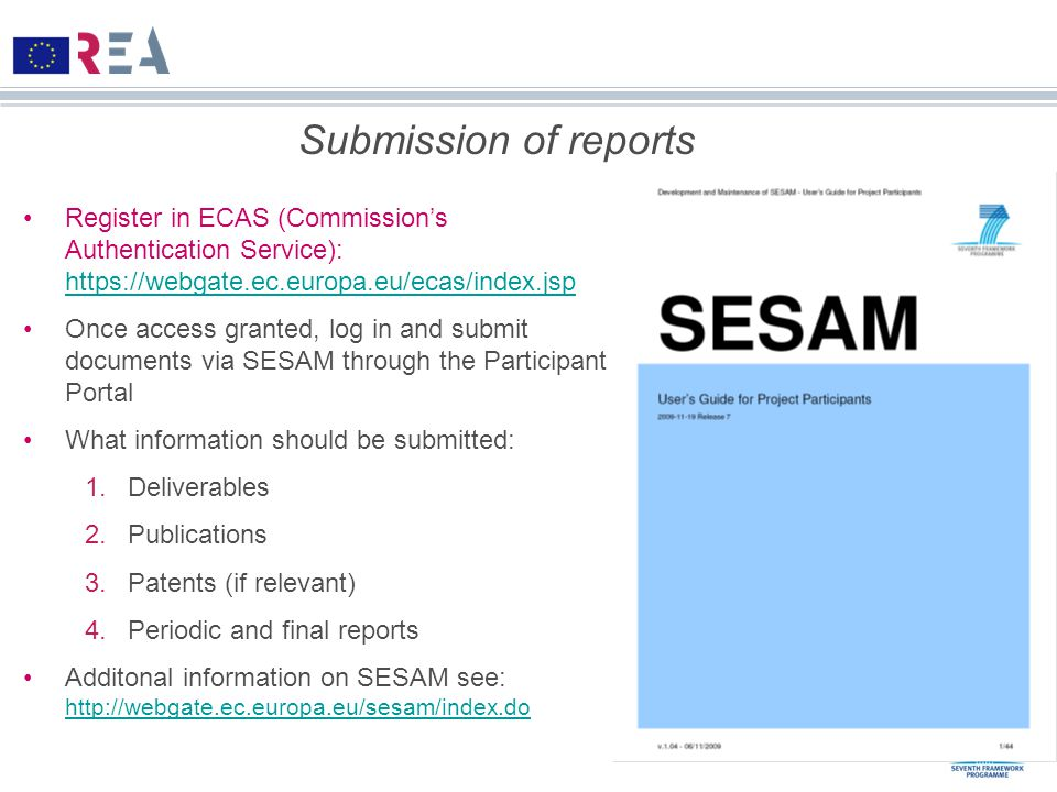 Submission of reports Register in ECAS (Commission's Authentication Service): https://webgate.ec.europa.eu/ecas/index.jsp https://webgate.ec.europa.eu