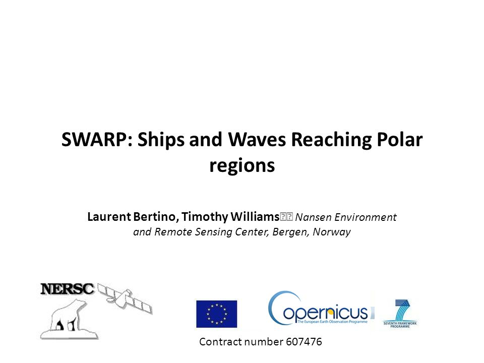 SWARP: Ships and Waves Reaching Polar regions Laurent Bertino, Timothy Williams Nansen Environment and Remote Sensing Center, Bergen, Norway Contract