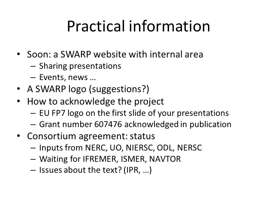 Practical information Soon: a SWARP website with internal area – Sharing presentations – Events, news … A SWARP logo (suggestions?) How to acknowledge