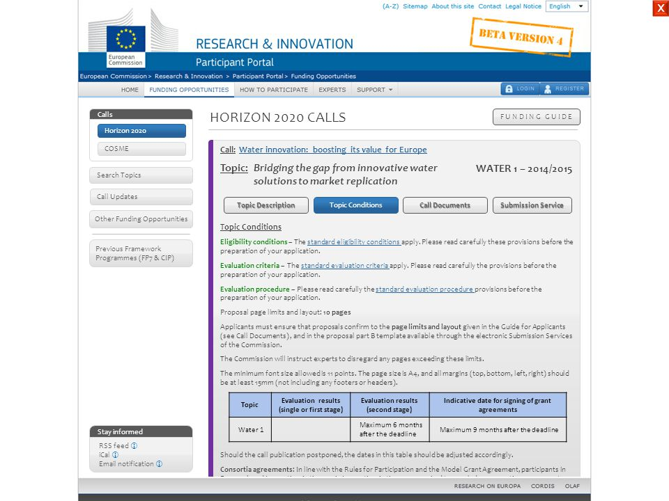 HORIZON 2020 CALLS F U N D I N G G U I D E Stay informed RSS feed  iCal  Email notification  Other Funding Opportunities Call Updates Calls COSME Previous Framework Programmes (FP7 & CIP) Topic Conditions Eligibility conditions – The standard eligibility conditions apply.