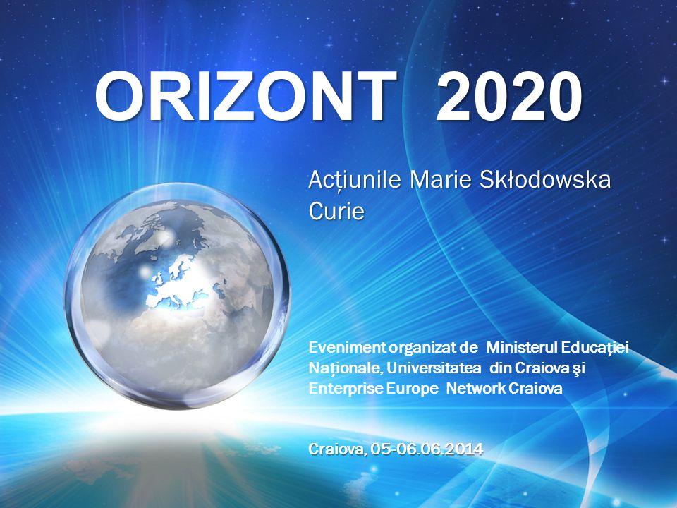 ORIZONT 2020 Acţiunile Marie Skłodowska Curie Eveniment organizat de Ministerul Educaiei Naionale, Universitatea din Craiova şi Enterprise Europe Netw