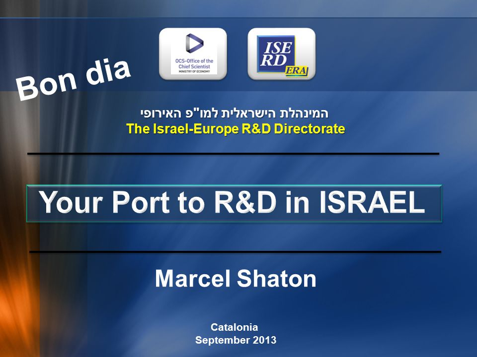 Platforms for R&D cooperation Israel - Spain National, Regional, European:  Cooperation with CDTI and ACC1O (Catalunya).