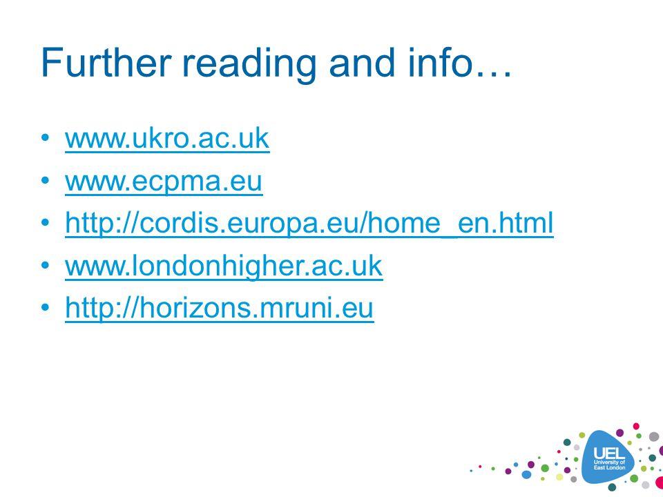 Further reading and info… www.ukro.ac.uk www.ecpma.eu http://cordis.europa.eu/home_en.html www.londonhigher.ac.uk http://horizons.mruni.eu