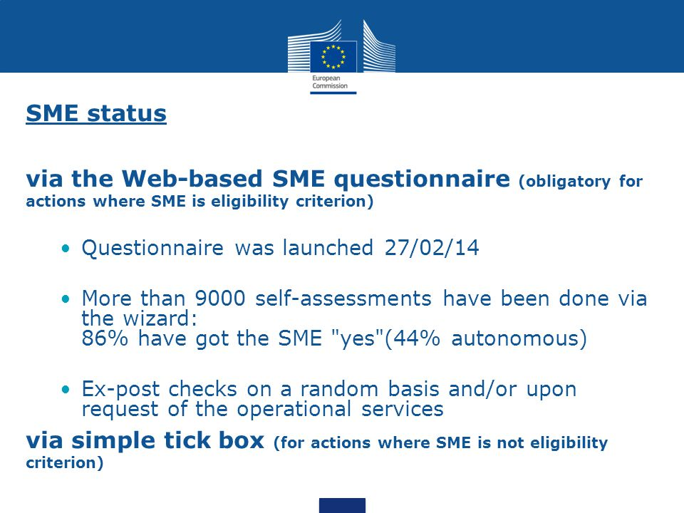 SME status via the Web-based SME questionnaire (obligatory for actions where SME is eligibility criterion) Questionnaire was launched 27/02/14 More th
