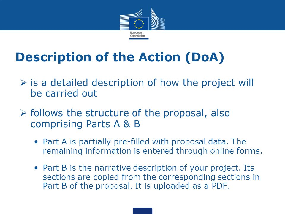 Description of the Action (DoA)  is a detailed description of how the project will be carried out  follows the structure of the proposal, also compr