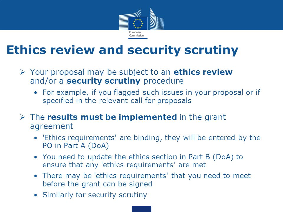 Ethics review and security scrutiny  Your proposal may be subject to an ethics review and/or a security scrutiny procedure For example, if you flagge