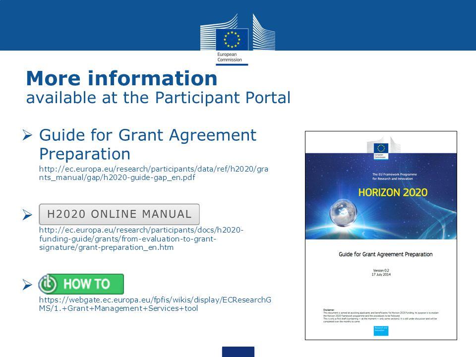 More information  Guide for Grant Agreement Preparation  http://ec.europa.eu/research/participants/data/ref/h2020/gra nts_manual/gap/h2020-guide-gap