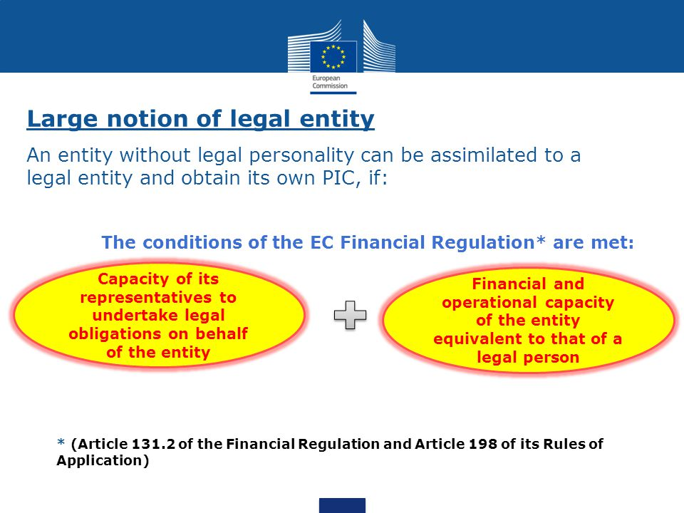 Large notion of legal entity An entity without legal personality can be assimilated to a legal entity and obtain its own PIC, if: The conditions of th