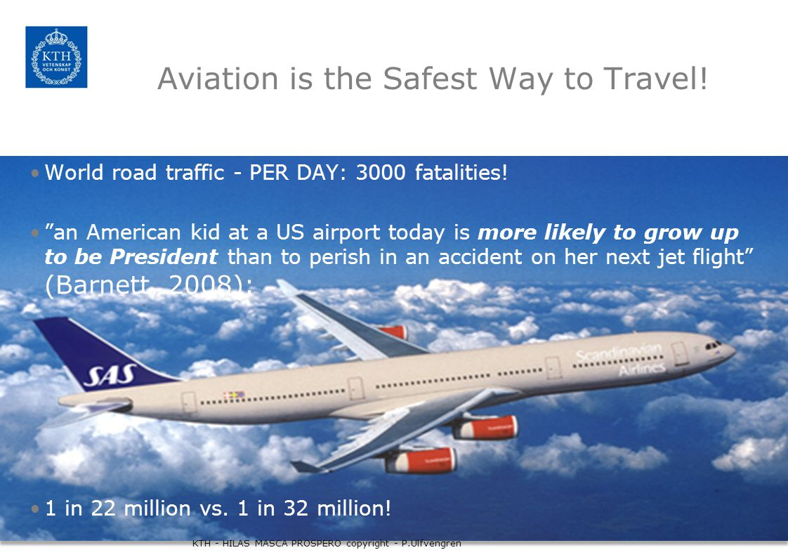 Aviation is the Safest Way to Travel. World road traffic - PER DAY: 3000 fatalities.