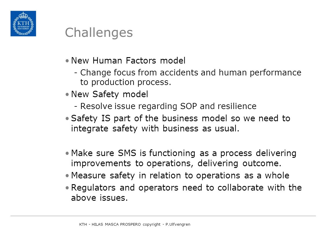 Challenges New Human Factors model -Change focus from accidents and human performance to production process.