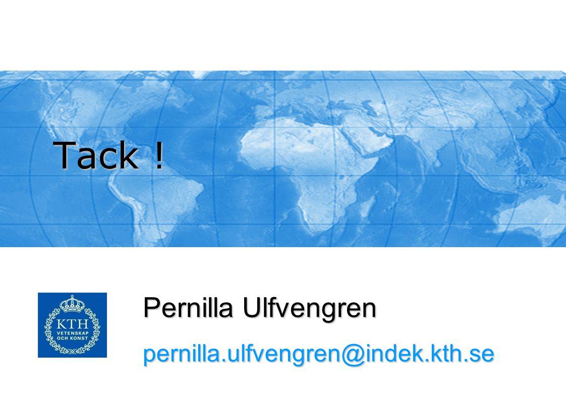 Tack ! Pernilla Ulfvengren pernilla.ulfvengren@indek.kth.se