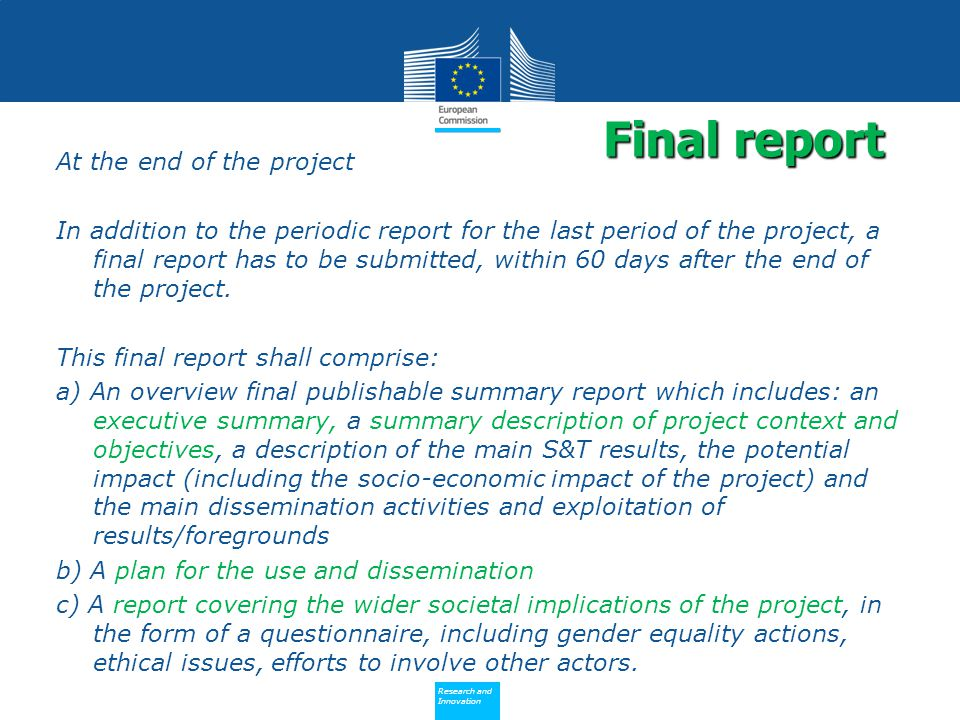Policy Research and Innovation Research and Innovation At the end of the project In addition to the periodic report for the last period of the project, a final report has to be submitted, within 60 days after the end of the project.
