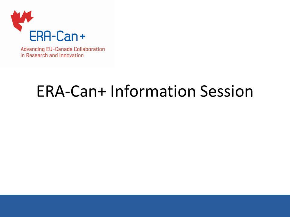 ERA-Can+:online presence Websitewww.era-can.net On line Helpdeskhelpdesk@era-can.net Twitter@ERA_Can #ERACAN Facebook GroupEuropean Research Area Canada LinkedIn GroupERA-Can