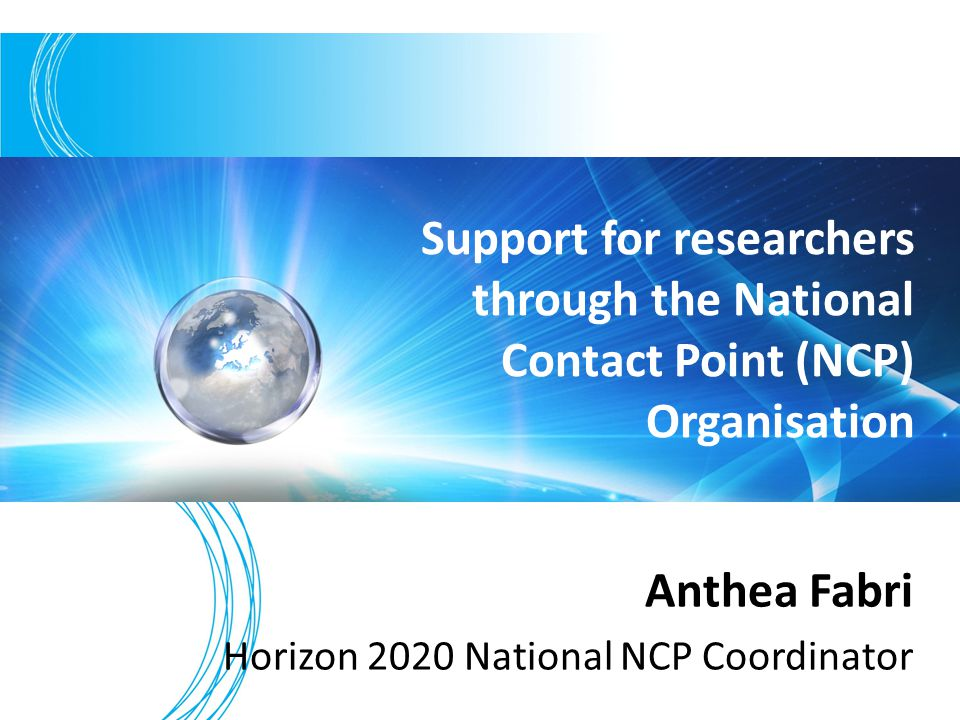 Anthea Fabri Horizon 2020 National NCP Coordinator Support for researchers through the National Contact Point (NCP) Organisation