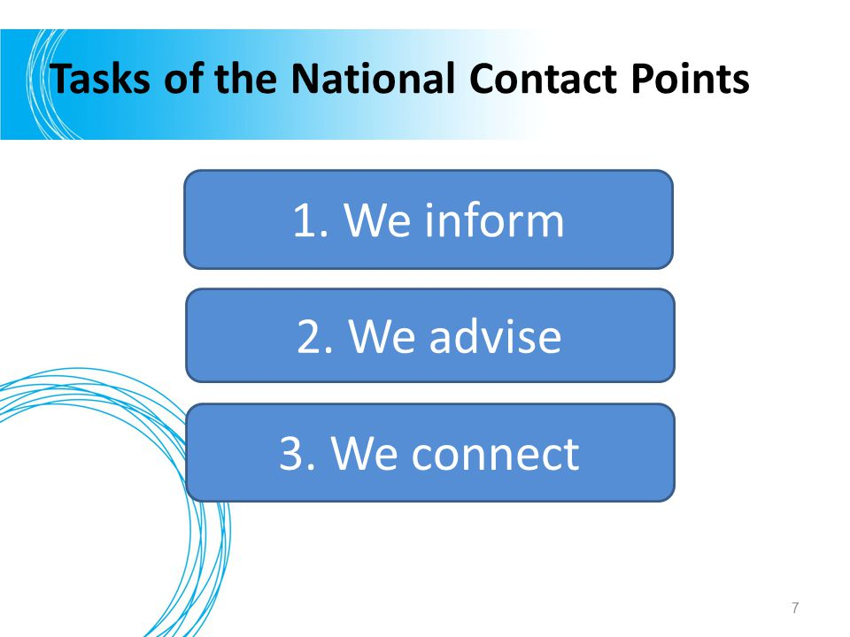 Tasks of the National Contact Points 1. We inform 2. We advise 3. We connect 7