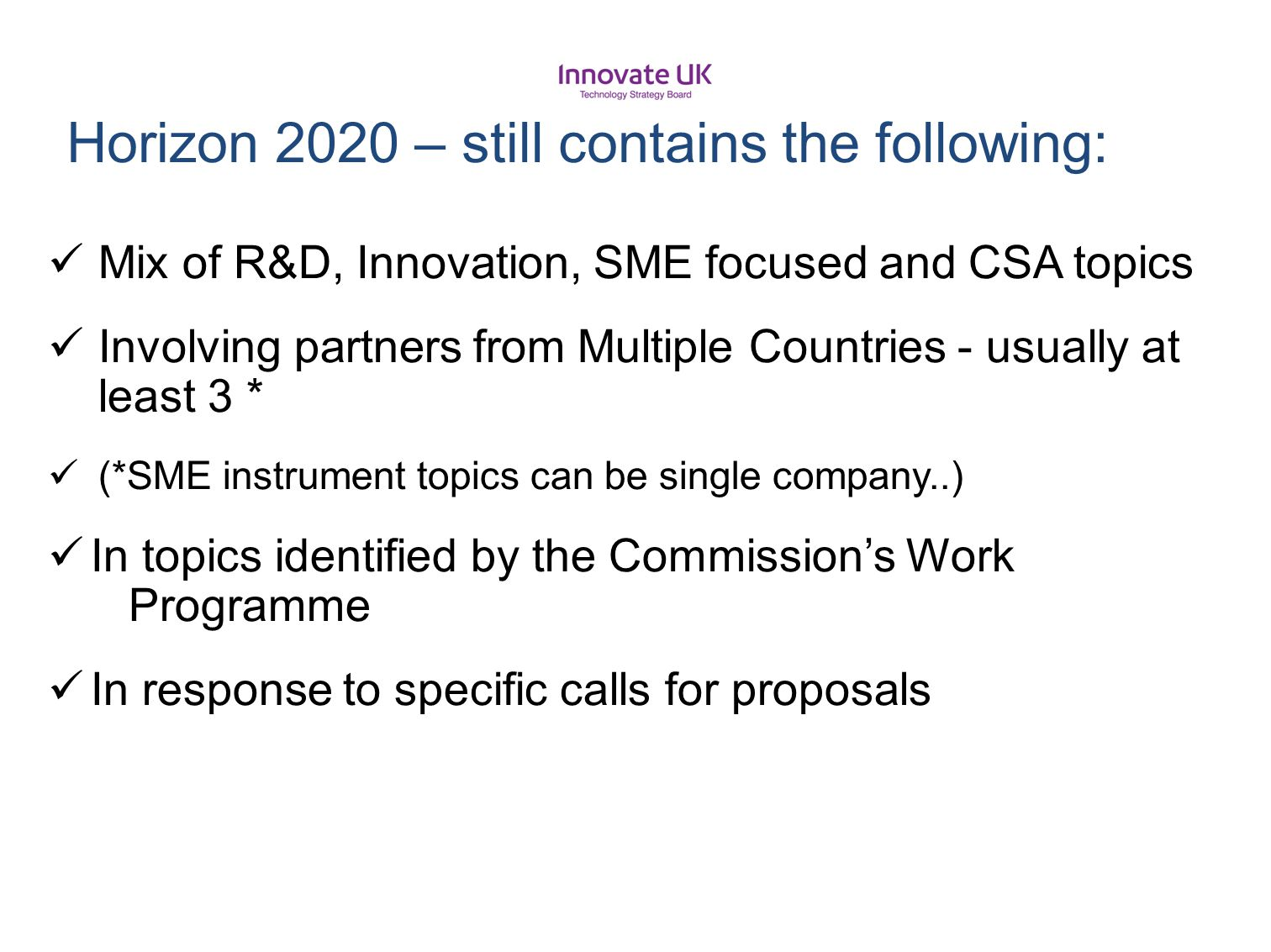 Mix of R&D, Innovation, SME focused and CSA topics Involving partners from Multiple Countries - usually at least 3 * (*SME instrument topics can be si