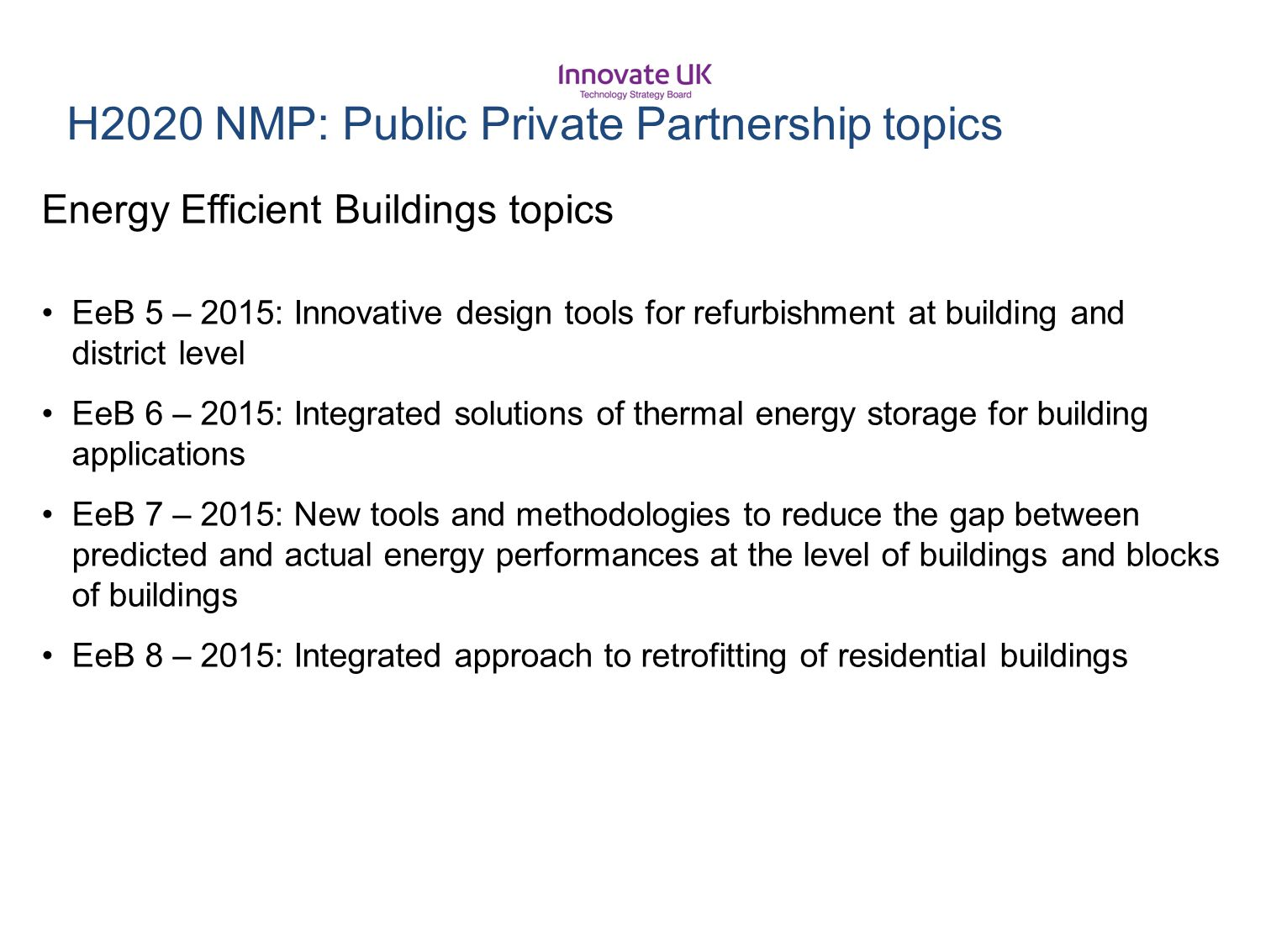 H2020 NMP: Public Private Partnership topics Energy Efficient Buildings topics EeB 5 – 2015: Innovative design tools for refurbishment at building and