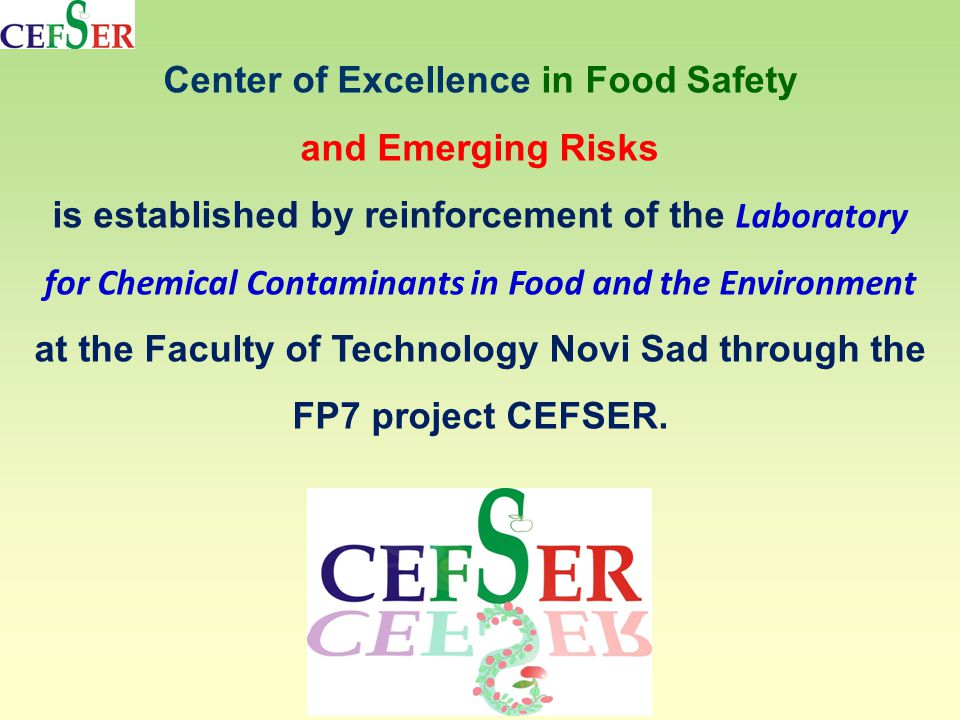 Center of Excellence in Food Safety and Emerging Risks is established by reinforcement of the Laboratory for Chemical Contaminants in Food and the Environment at the Faculty of Technology Novi Sad through the FP7 project CEFSER.