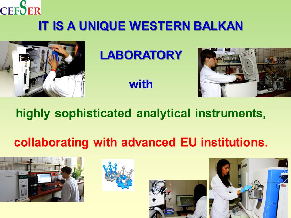 IT IS A UNIQUE WESTERN BALKAN LABORATORY with highly sophisticated analytical instruments, collaborating with advanced EU institutions.