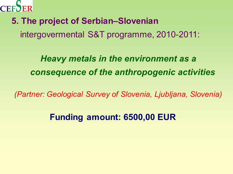 5. The project of Serbian–Slovenian intergovermental S&T programme, 2010-2011: Heavy metals in the environment as a consequence of the anthropogenic a
