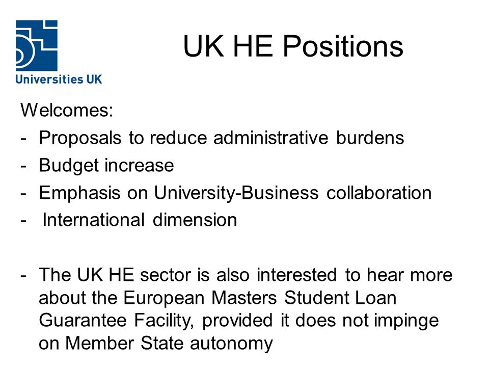 UK HE Positions Welcomes: -Proposals to reduce administrative burdens -Budget increase -Emphasis on University-Business collaboration - International