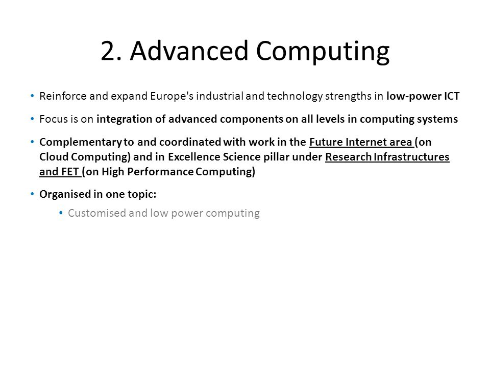 2. Advanced Computing Reinforce and expand Europe's industrial and technology strengths in low-power ICT Focus is on integration of advanced component
