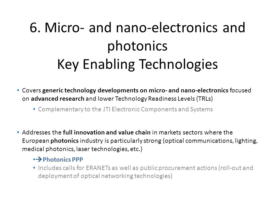 6. Micro- and nano-electronics and photonics Key Enabling Technologies Covers generic technology developments on micro- and nano-electronics focused o