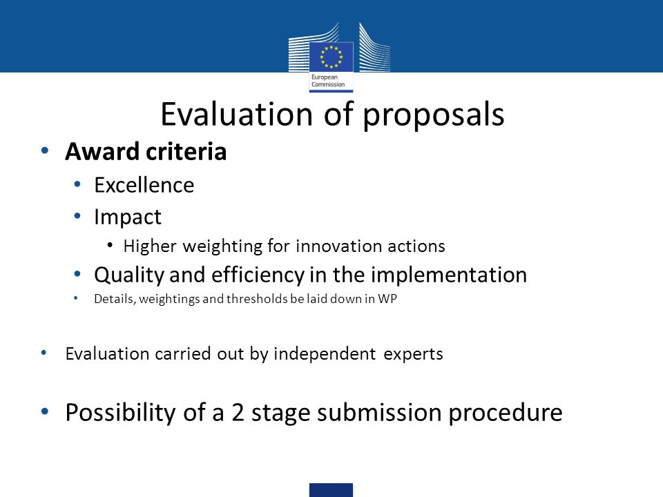 Evaluation of proposals Award criteria Excellence Impact Higher weighting for innovation actions Quality and efficiency in the implementation Details,