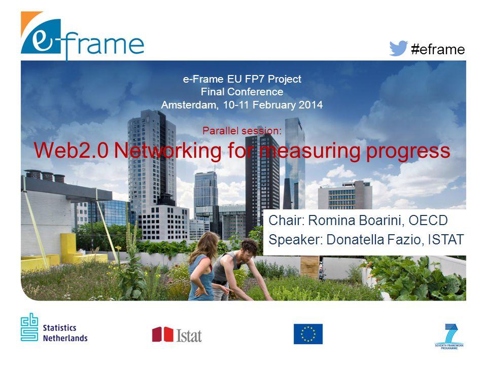 #eframe Chair: Romina Boarini, OECD Speaker: Donatella Fazio, ISTAT Chair: Romina Boarini, OECD Speaker: Donatella Fazio, ISTAT e-Frame EU FP7 Project