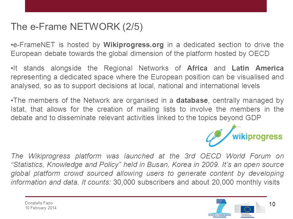 Donatella Fazio 10 February 2014 10 The e-Frame NETWORK (2/5) e-FrameNET is hosted by Wikiprogress.org in a dedicated section to drive the European de