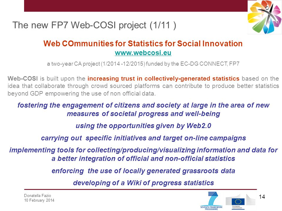 Donatella Fazio 10 February 2014 14 The new FP7 Web-COSI project (1/11 ) Web COmmunities for Statistics for Social Innovation www.webcosi.eu www.webco