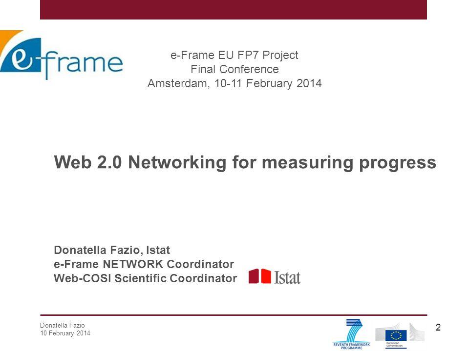 Donatella Fazio 10 February 2014 2 Web 2.0 Networking for measuring progress e-Frame EU FP7 Project Final Conference Amsterdam, 10-11 February 2014 Do