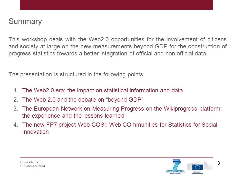 Donatella Fazio 10 February 2014 3 Summary This workshop deals with the Web2.0 opportunities for the involvement of citizens and society at large on t