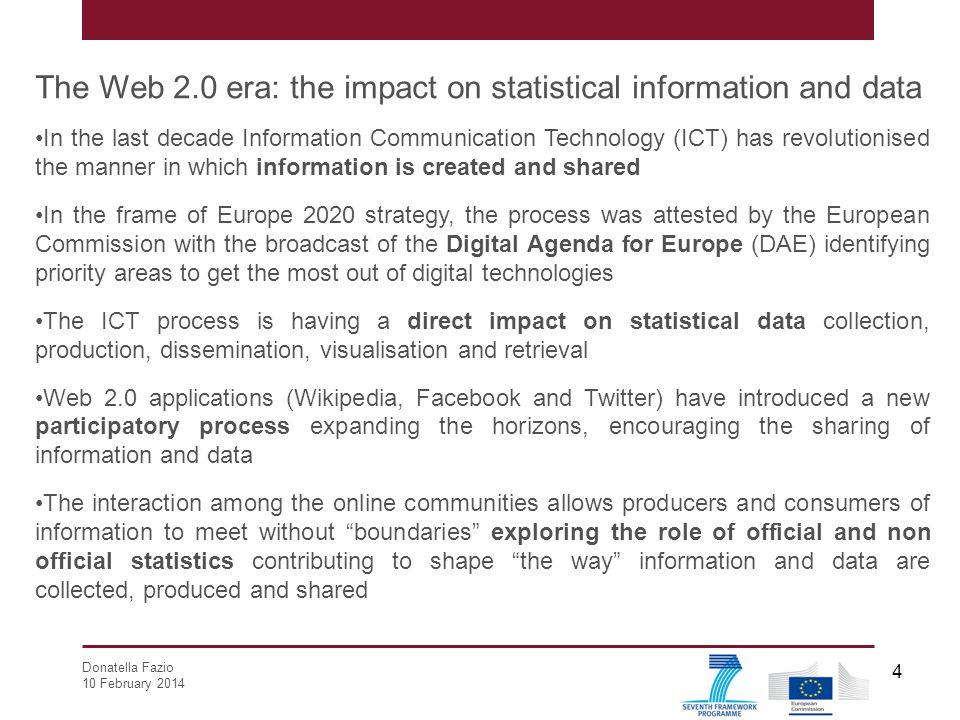 Donatella Fazio 10 February 2014 4 The Web 2.0 era: the impact on statistical information and data In the last decade Information Communication Techno