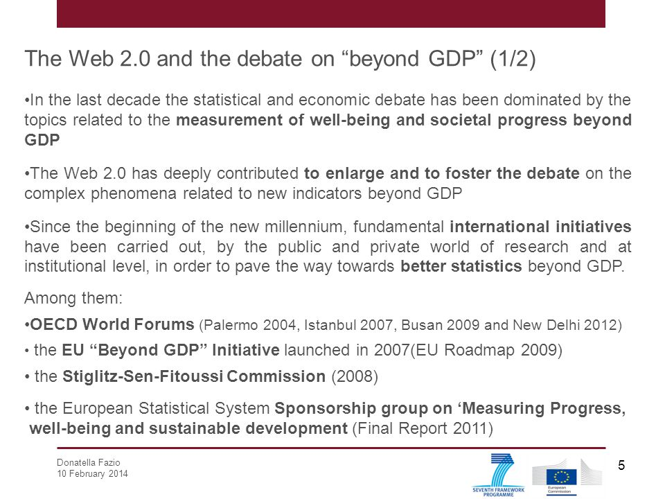 """Donatella Fazio 10 February 2014 5 The Web 2.0 and the debate on """"beyond GDP"""" (1/2) In the last decade the statistical and economic debate has been do"""