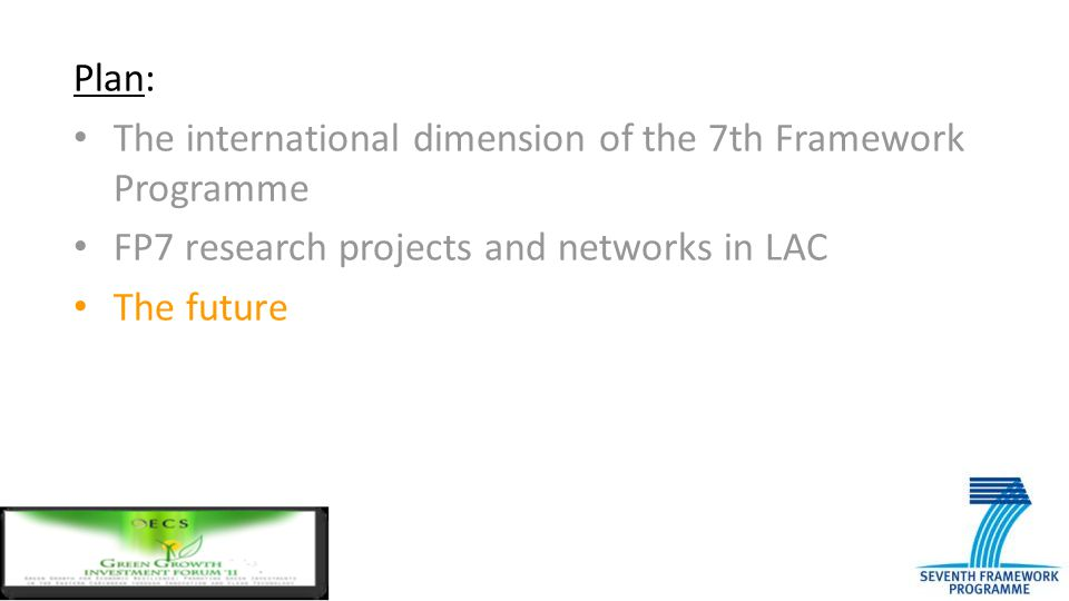 Plan: The international dimension of the 7th Framework Programme FP7 research projects and networks in LAC The future
