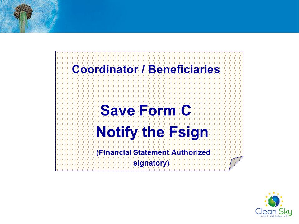 Coordinator / Beneficiaries Save Form C Notify the Fsign (Financial Statement Authorized signatory)