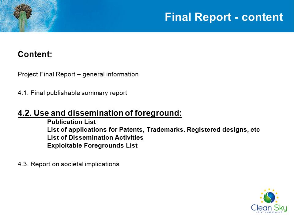Final Report - content Content: Project Final Report – general information 4.1. Final publishable summary report 4.2. Use and dissemination of foregro