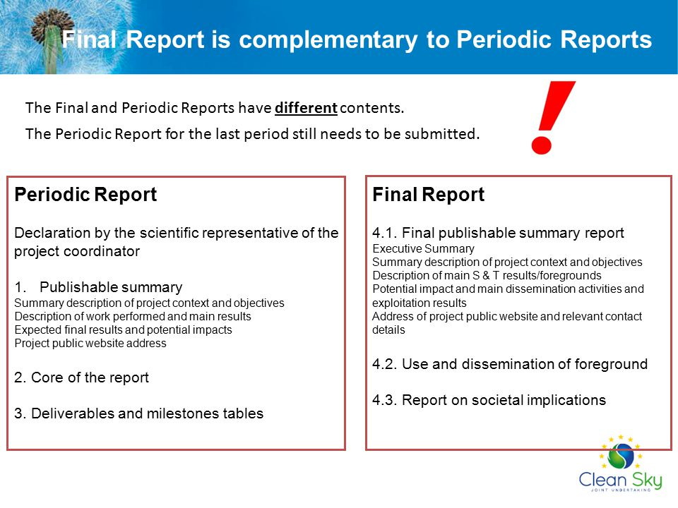 The Final and Periodic Reports have different contents. The Periodic Report for the last period still needs to be submitted. Final Report 4.1. Final p