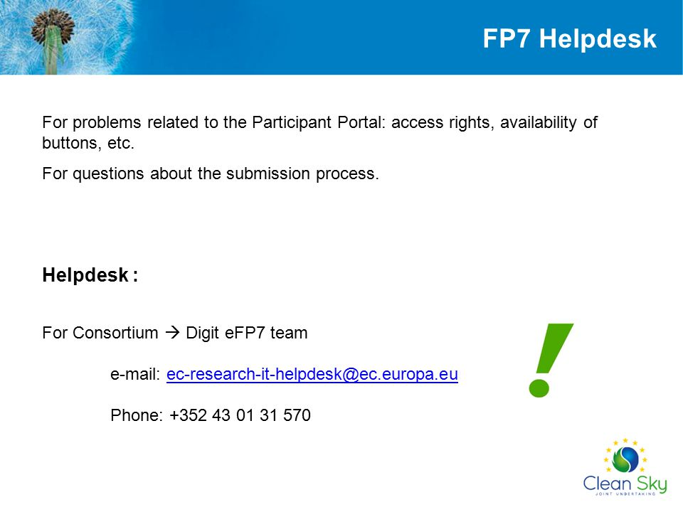 For problems related to the Participant Portal: access rights, availability of buttons, etc. For questions about the submission process. Helpdesk : Fo
