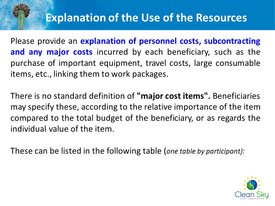 Explanation of the Use of the Resources Please provide an explanation of personnel costs, subcontracting and any major costs incurred by each benefici