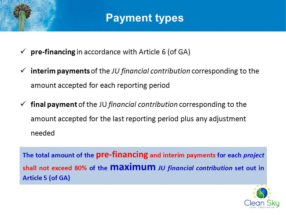 Payment types pre-financing in accordance with Article 6 (of GA) interim payments of the JU financial contribution corresponding to the amount accepte