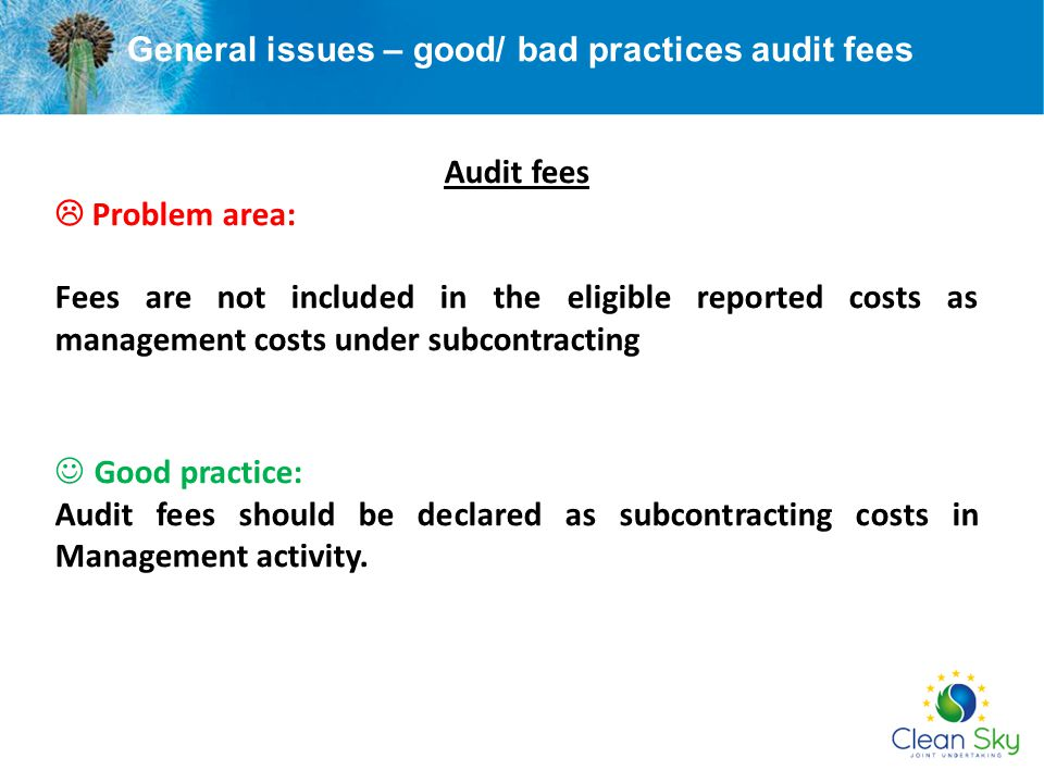General issues – good/ bad practices audit fees Audit fees  Problem area: Fees are not included in the eligible reported costs as management costs un