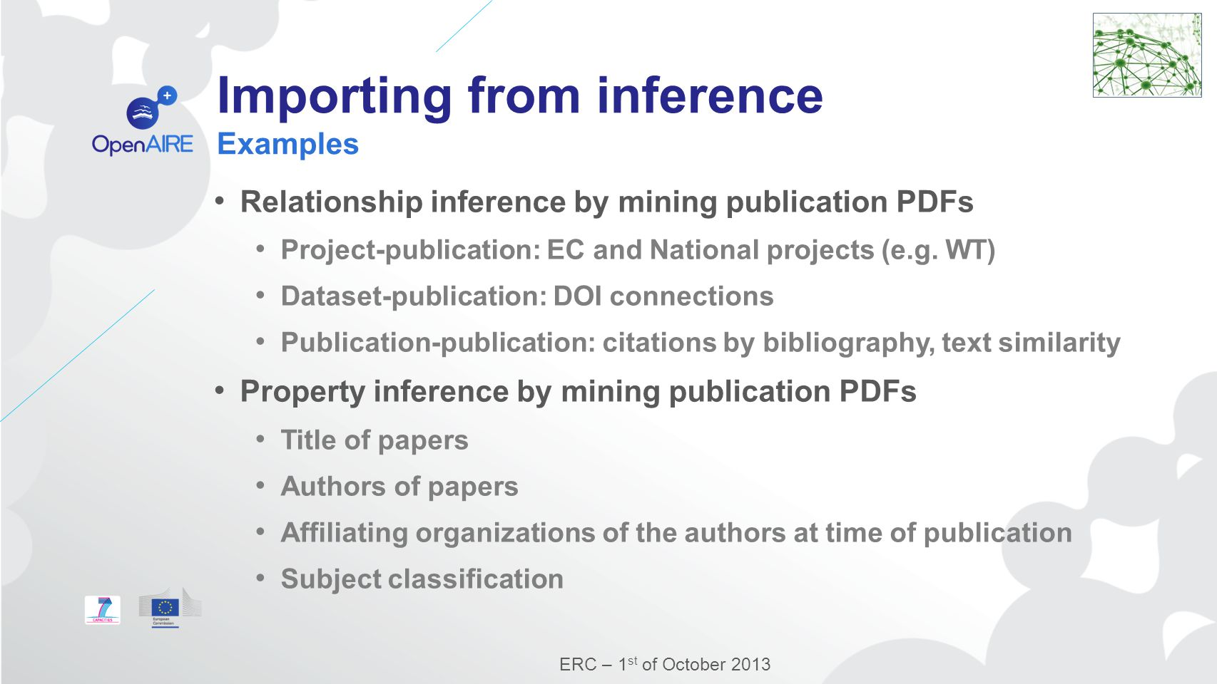 Importing from inference Examples Relationship inference by mining publication PDFs Project-publication: EC and National projects (e.g.
