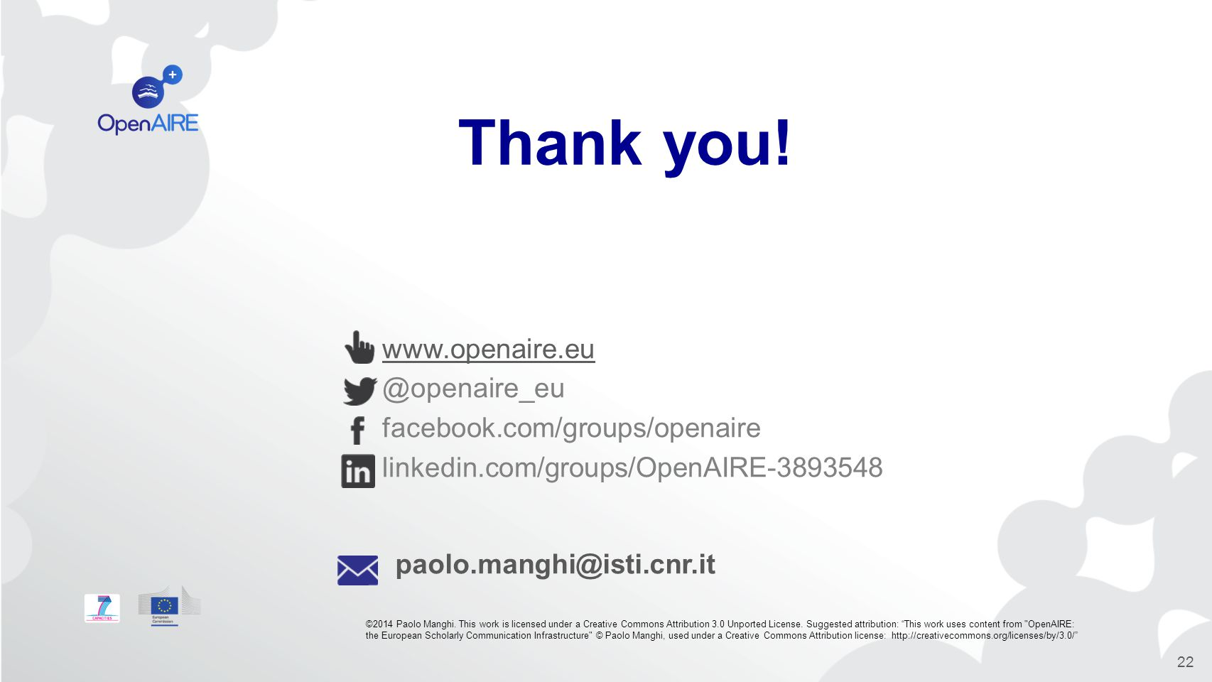 www.openaire.eu @openaire_eu facebook.com/groups/openaire linkedin.com/groups/OpenAIRE-3893548 Thank you.