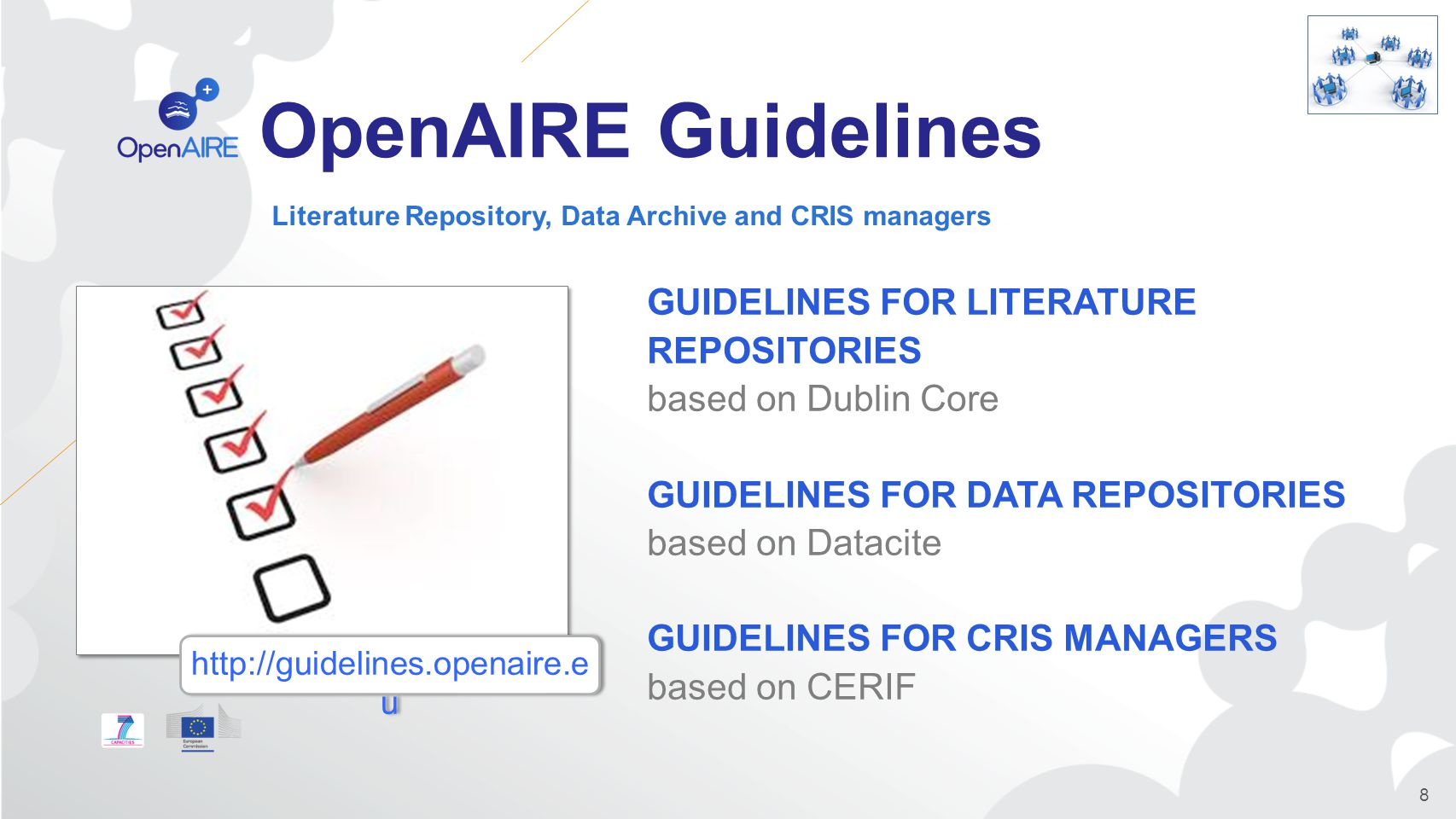 OpenAIRE Guidelines GUIDELINES FOR LITERATURE REPOSITORIES based on Dublin Core GUIDELINES FOR DATA REPOSITORIES based on Datacite GUIDELINES FOR CRIS MANAGERS based on CERIF Literature Repository, Data Archive and CRIS managers 8 http://guidelines.openaire.e u