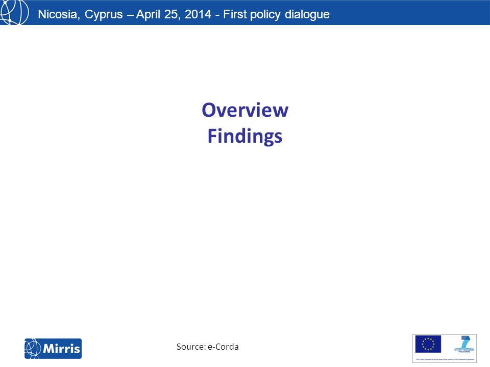 Nicosia, Cyprus – April 25, 2014 - First policy dialogue Overview Findings Source: e-Corda